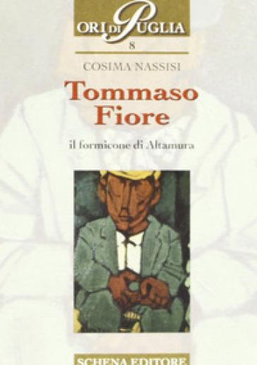Tommaso Fiore. Il formicone di Altamura - Cosima Nassisi |