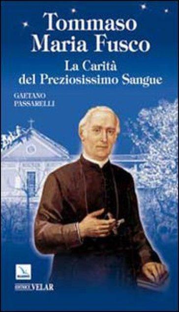 Tommaso Maria Fusco. La carità del Preziosissimo Sangue - Gaetano Passarelli |