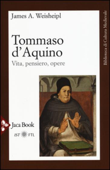 Tommaso d'Aquino. Vita, pensiero, opere - James A. Weisheipl | Rochesterscifianimecon.com
