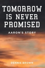 Tomorrow Is Never Promised: Aaron s Story