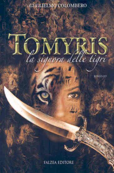 Tomyris. La signora delle tigri - Guglielmo Colombero |