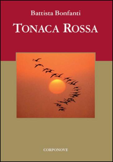 Tonaca rossa. Presentazione on. Giovanni Sanga - Battista Bonfanti  