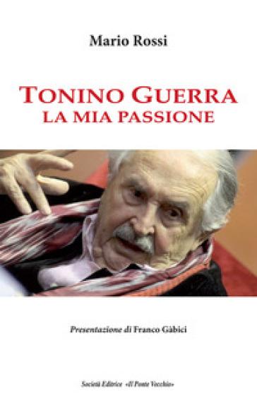 Tonino Guerra. La mia passione - Mario Rossi | Thecosgala.com