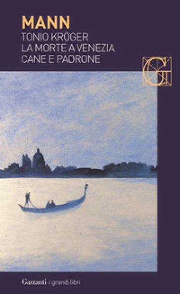 Tonio Kroger-La morte a Venezia-Cane e padrone - Thomas Mann   Jonathanterrington.com
