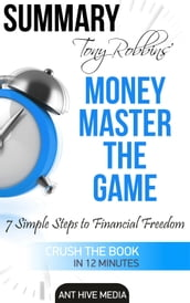 Tony Robbins  Money Master the Game: 7 Simple Steps to Financial Freedom   Summary