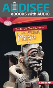 Tools and Treasures of the Ancient Maya