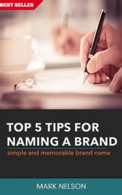 Top 5 Tips For Naming A Brand: Simple And Memorable Brand Name