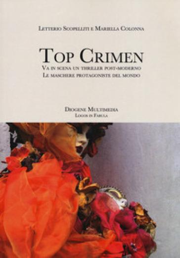 Top crimen. Va in scena un thriller post-moderno. Le maschere protagoniste del mondo - Maria Colonna Filippone |