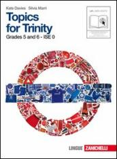 Topics for Trinity. Grade 5 and 6. Ise 1. Per la Scuola media. Con CD Audio. Con espansione online