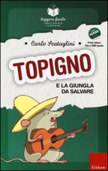 Topigno e la giungla da salvare. Con quaderno operativo - Carlo Scataglini |