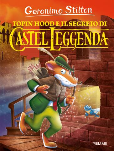 Topin Hood e il segreto di Castel Leggenda. Ediz. a colori - Geronimo Stilton  