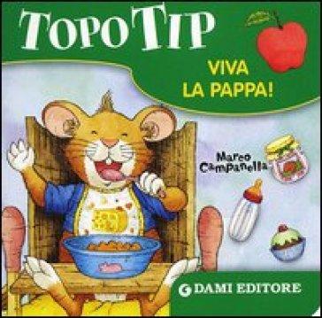 Topo tip viva la pappa marco campanella libro for Topo tip giocattoli