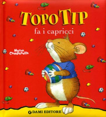 Topo tip fa i capricci marco campanella libro for Topo tip giocattoli