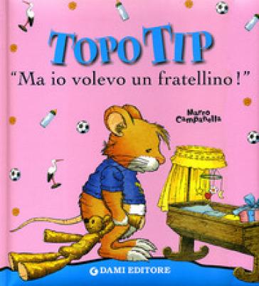 Topo tip ma io volevo un fratellino anna casalis for Topo tip giocattoli