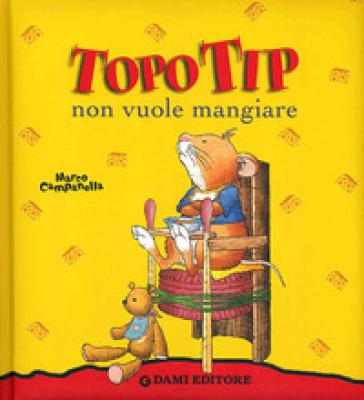 Topo tip non vuole mangiare anna casalis libro for Topo tip giocattoli