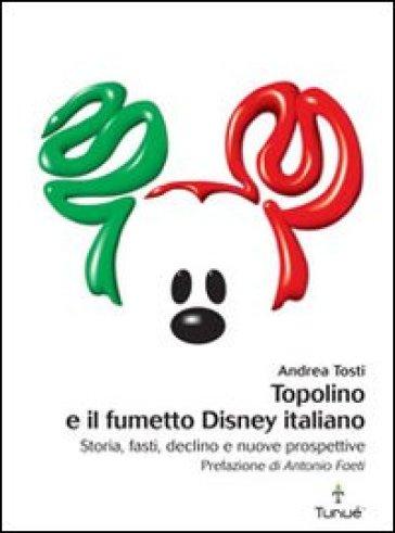 Topolino e il fumetto Disney italiano - Andrea Tosti |