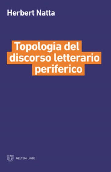 Topologia del discorso letterario periferico - Herbert Natta |