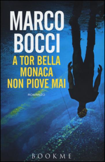 A Tor Bella Monaca non piove mai - Marco Bocci | Kritjur.org