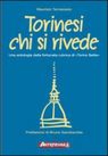 Torinesi chi si rivede. Una antologia della fortunata rubrica di «Torino sette» - Maurizio Ternavasio |