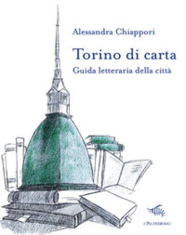 Torino di carta. Guida letteraria della città. Con mappa - Alessandra Chiappori |