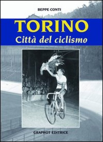 Torino, città del ciclismo - Beppe Conti |