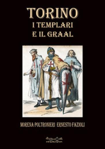 Torino i templari e il Graal - Morena Poltronieri | Kritjur.org