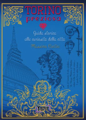 Torino preziosa. Guida storica alle curiosità della città - Massimo Centini | Thecosgala.com