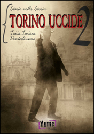 Torino uccide. Storie nella storia. 2.