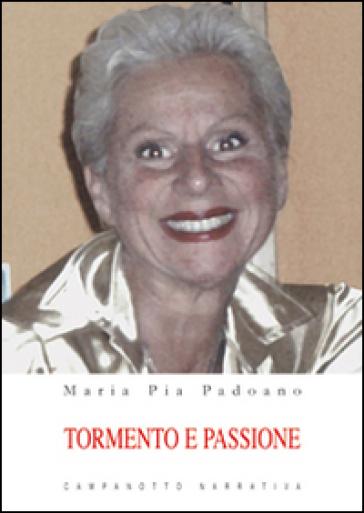 Tormento e passione - M. Pia Padoano  