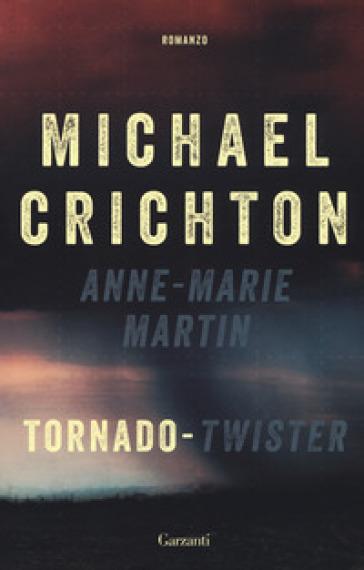 Tornado (Twister). La sceneggiatura originale - Michael Crichton |