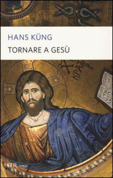 Tornare a Gesù - Hans Kung  