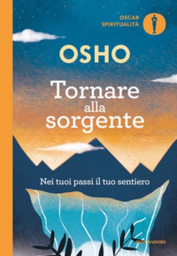 Tornare alla sorgente. Nei tuoi passi il tuo sentiero - Osho | Thecosgala.com