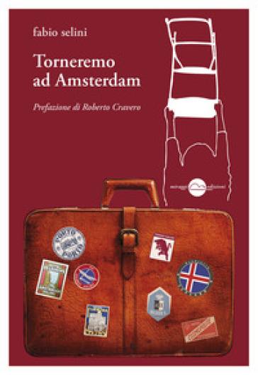 Torneremo ad Amsterdam - Fabio Selini |