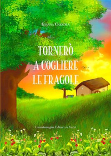 Tornerò a cogliere le fragole - Gianna Cazzola |