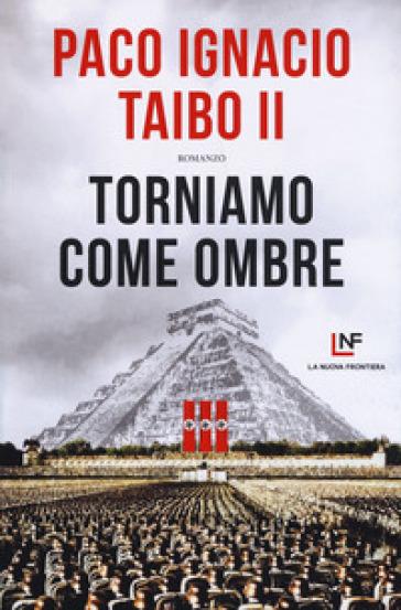 Torniamo come ombre - Paco Ignacio II Taibo  