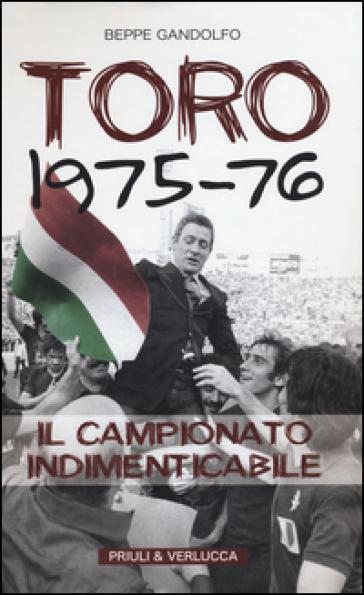 Toro 1975-76. Il campionato indimenticabile