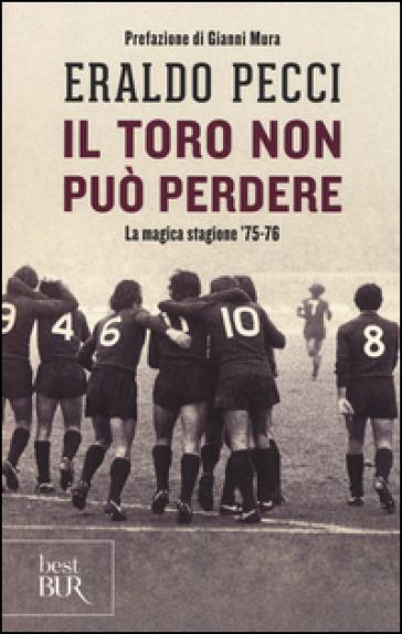 Il Toro non può perdere. La magica stagione '75-'76