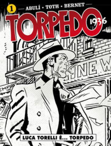 Torpedo 1936. 1: Luca Torelli è... Torpedo - Enrique Sanchez Abuli   Rochesterscifianimecon.com