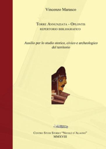 Torre Annunziata, Oplontis. Repertorio bibliografico. Ausilio per lo studio storico, civico e archeologico del territorio - Vincenzo Marasco |