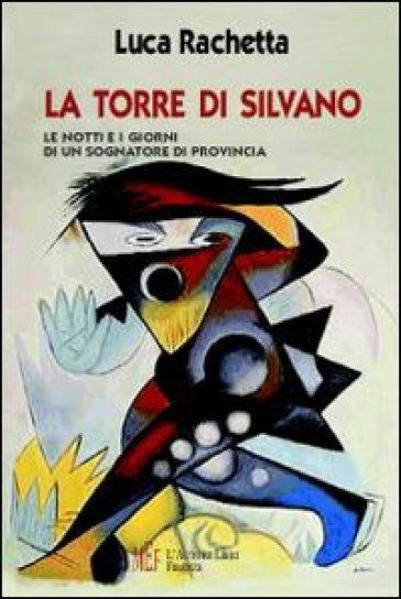 La Torre di Silvano. Le notti e i giorni di un sognatore di provincia - Luca Rachetta | Kritjur.org