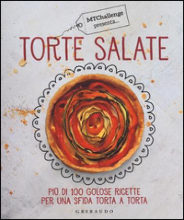 Torte salate. Più di 100 golose ricette per una sfida torta a torta - Alessandra Gennaro |