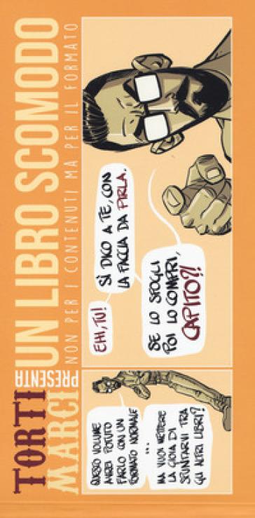 Torti marci. 2: Un libro scomodo. Non per i contenuti ma per il formato - Riccardo Torti | Thecosgala.com