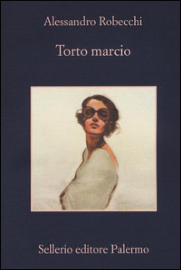 Torto marcio - Alessandro Robecchi | Rochesterscifianimecon.com