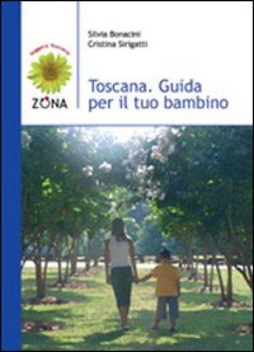 Toscana. Guida per il tuo bambino - Silvia Bonacini | Rochesterscifianimecon.com