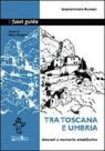 Tra Toscana e Umbria. Itinerari e memorie altotiberine - Giannermete Romani |
