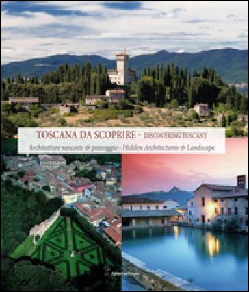 Toscana da scoprire. Architetture nascoste & paesaggio. Ediz. italiana e inglese