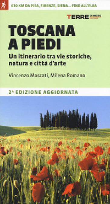 Toscana a piedi. Un itinerario tra vie storiche, natura e città d'arte - Vincenzo Moscati   Jonathanterrington.com