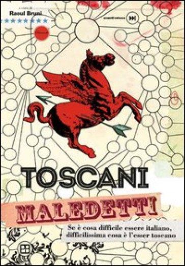Toscani maledetti. Se è cosa difficile essere italiano, difficilissima cosa è l'esser toscano - R. Bruni | Kritjur.org