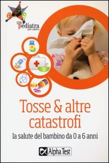 Tosse & altre catastrofi. La salute del bambino da 0 a 6 anni - S. Bozzi |
