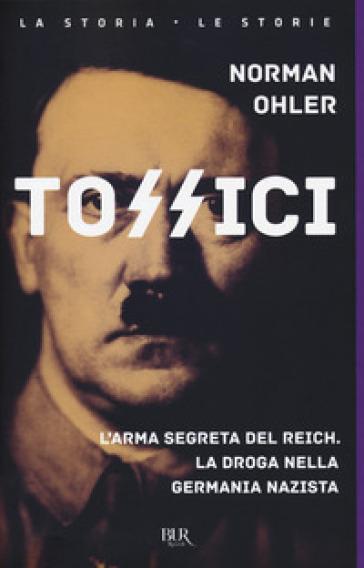 Tossici. L'arma segreta del Reich. La droga nella Germania nazista - Norman Ohler | Ericsfund.org